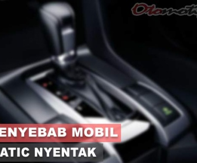 Penyebab Mobil Matic Nyentak
